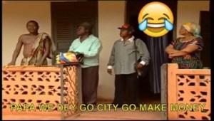 Short Comedy - Papa We Dey Go City Go Make Money